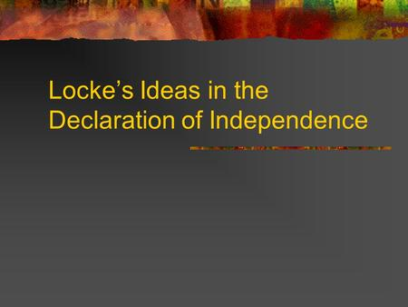 Locke's Ideas in the Declaration of Independence.