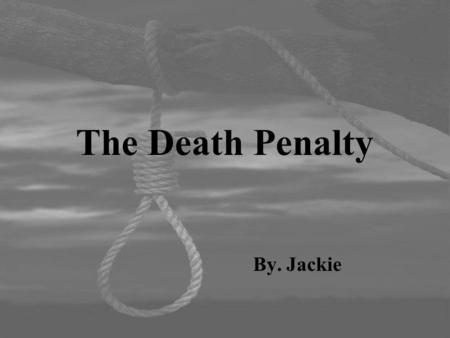 The Death Penalty By. Jackie. Did you know ? United States.