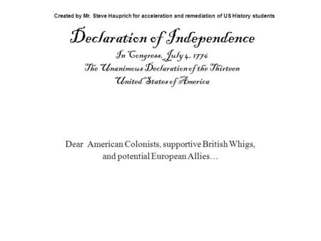 Declaration of Independence In Congress, July 4, 1776 The Unanimous Declaration of the Thirteen United States of America Created by Mr. Steve Hauprich.