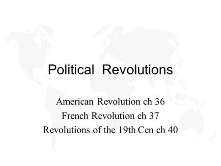 Political Revolutions American Revolution ch 36 French Revolution ch 37 Revolutions of the 19th Cen ch 40.