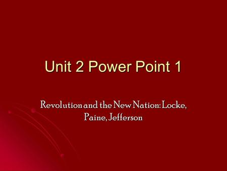 Revolution and the New Nation: Locke, Paine, Jefferson
