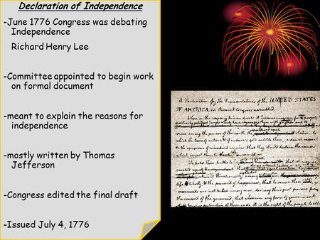 Declaration of Independence -June 1776 Congress was debating Independence Richard Henry Lee -Committee appointed to begin work on formal document -meant.