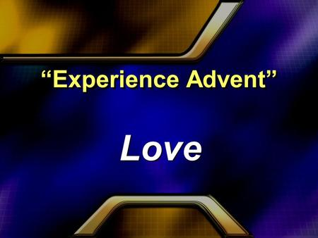 """Experience Advent"" Love. The Power Of Love 1.God's Redeeming Love 1.God's Redeeming Love."