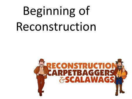 Beginning of Reconstruction. Reconstruction Period after the Civil War 1867 – 1877 The south is brought back as part of the United States.