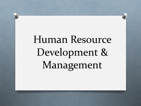 Human Resource Development & Management. HR DEVELOPMENT & MANAGEMENT What do you under stand by HRD&M ? It deals with the approaches, resulted due to.