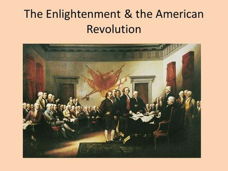 The Enlightenment & the American Revolution