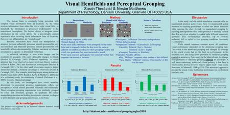 Visual Hemifields and Perceptual Grouping Sarah Theobald & Nestor Matthews Department of Psychology, Denison University, Granville OH 43023 USA The human.