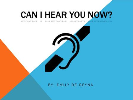 CAN I HEAR YOU NOW? BY: EMILY DE REYNA. INFORMATION ABOUT ME Unilateral Sensorineural Hearing Loss  Sensorineural is damage to the inner ear (cochlear)