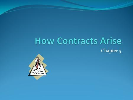 How Contracts Arise Chapter 5.