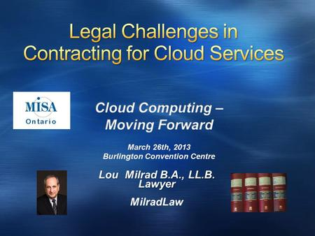 Lou Milrad B.A., LL.B. Lawyer MilradLaw. This presentation illustrates a sampling of issues relating to cloud service contracts while also providing discussion.