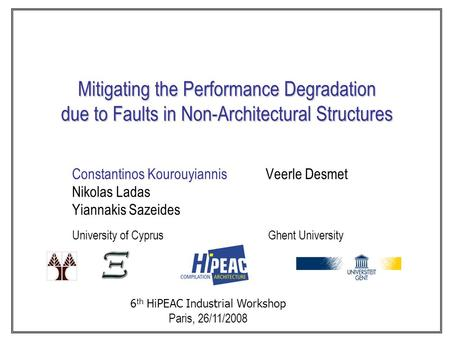 Mitigating the Performance Degradation due to Faults in Non-Architectural Structures Constantinos Kourouyiannis Veerle Desmet Nikolas Ladas Yiannakis Sazeides.