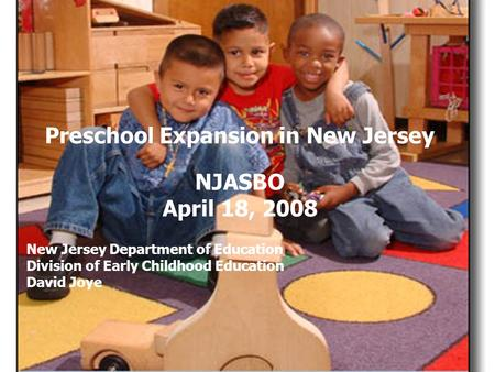 Ellen Wolock NJ Department of Education Preschool Expansion in New Jersey NJASBO April 18, 2008 New Jersey Department of Education Division of Early Childhood.