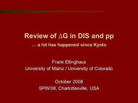 Review of  G in DIS and pp … a lot has happened since Kyoto Frank Ellinghaus University of Mainz / University of Colorado October 2008 SPIN'08, Charlottesville,