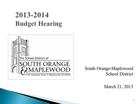 1 2013-2014 Budget Hearing South Orange-Maplewood School District March 21, 2013.