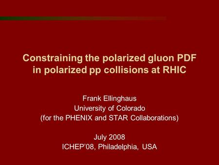 Constraining the polarized gluon PDF in polarized pp collisions at RHIC Frank Ellinghaus University of Colorado (for the PHENIX and STAR Collaborations)