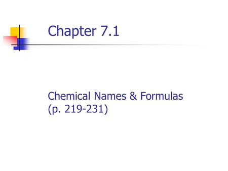 Chapter 7.1 Chemical Names & Formulas (p. 219-231)