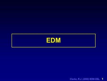 Clarke, R.J. (2000) EDM-DSL 1 EDM. Clarke, R.J. (2000) EDM-DSL 2 ESD Related Definitions (1) Evolutionary Systems Development (ESD)- is the formal name.
