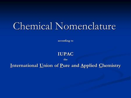 Chemical Nomenclature according to IUPACthe International Union of Pure and Applied Chemistry.