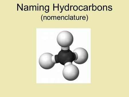 Naming Hydrocarbons (nomenclature) Basic Naming of Hydrocarbons Hydrocarbon names are based on: 1)Type, 2)# of carbons, 3)side chain type and position.