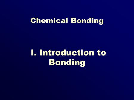 Chemical Bonding I. Introduction to Bonding. 2.4.1 Define chemical bond 2.4.2 Explain why most atoms form chemical bonds. 2.4.3 Describe ionic and covalent.