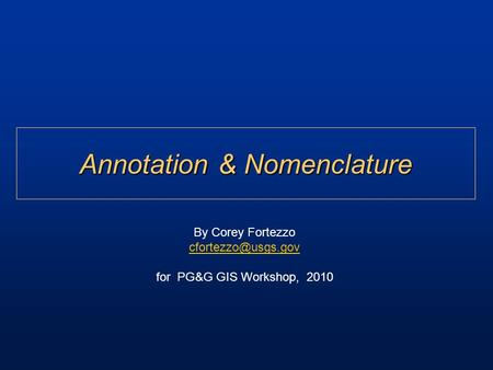 Annotation & Nomenclature By Corey Fortezzo for PG&G GIS Workshop, 2010.