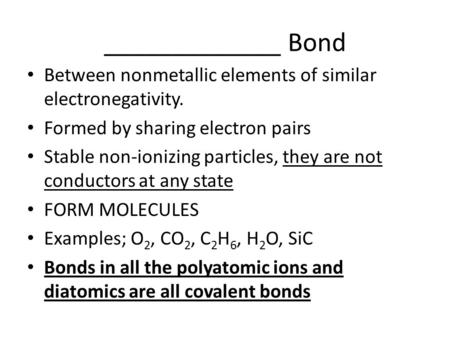 _____________ Bond Between nonmetallic elements of similar electronegativity. Formed by sharing electron pairs Stable non-ionizing particles, they are.