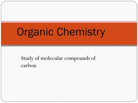 Organic Chemistry Study of molecular compounds of carbon.