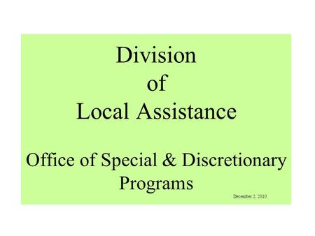 Division of Local Assistance Office of Special & Discretionary Programs December 2, 2010.