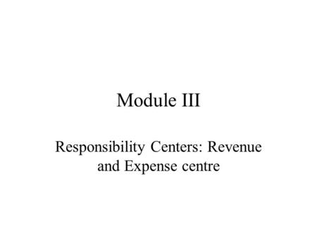 Responsibility Centers: Revenue and Expense centre