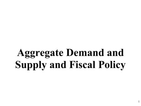 Aggregate Demand and Supply and Fiscal Policy