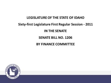LEGISLATURE OF THE STATE OF IDAHO Sixty-first Legislature First Regular Session - 2011 IN THE SENATE SENATE BILL NO. 1206 BY FINANCE COMMITTEE.