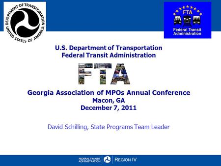 U.S. Department of Transportation Federal Transit Administration Georgia Association of MPOs Annual Conference Macon, GA December 7, 2011 David Schilling,