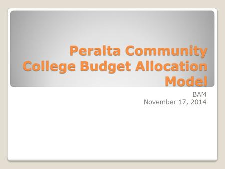 Peralta Community College Budget Allocation Model BAM November 17, 2014.