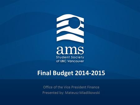 Final Budget 2014-2015 Office of the Vice President Finance Presented by: Mateusz Miadlikowski.