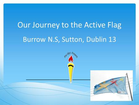 Our Journey to the Active Flag Burrow N.S, Sutton, Dublin 13.