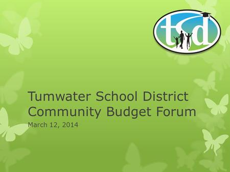 Tumwater School District Community Budget Forum March 12, 2014.