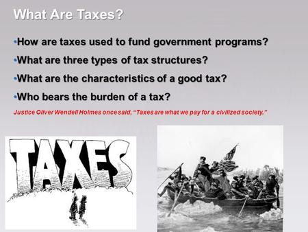 What Are Taxes? How are taxes used to fund government programs? How are taxes used to fund government programs? What are three types of tax structures?