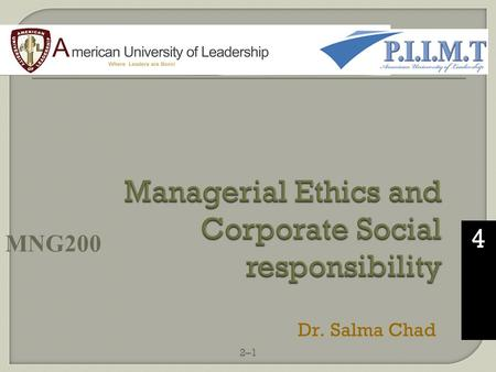 2–1 4 MNG200 Dr. Salma Chad.  Ethics is a code of moral principles and values that governs the behaviours of a person or group with respect to what is.