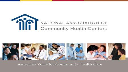 NACHC UPDATE National Association of Community Health Centers Health Choice Network 20th Annual Education Session and Health Care Quality Institute Saturday.