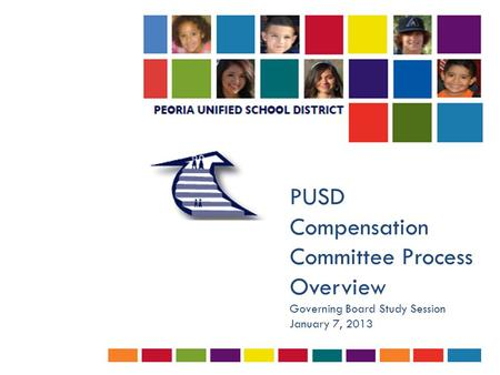 PUSD Compensation Committee Process Overview Governing Board Study Session January 7, 2013.