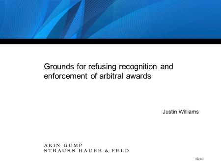 6228v2 Grounds for refusing recognition and enforcement of arbitral awards Justin Williams.