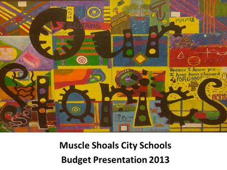 Muscle Shoals City Schools Budget Presentation 2013.