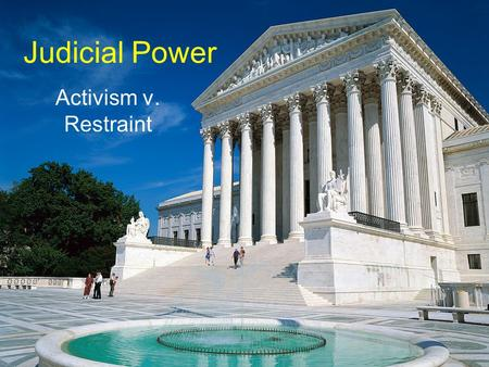 Judicial Power Activism v. Restraint. Judicial Review A function of judicial discretion The ability of a court to review the applicability of law in an.