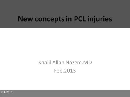 New concepts in PCL injuries Khalil Allah Nazem.MD Feb.2013.