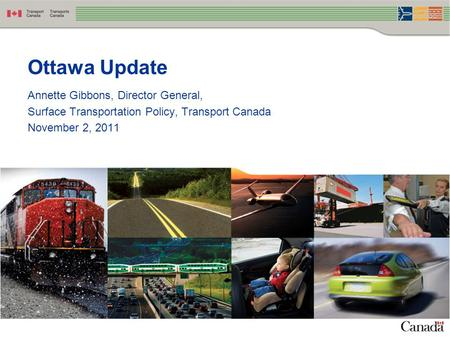 Annette Gibbons, Director General, Surface Transportation Policy, Transport Canada November 2, 2011 Ottawa Update.