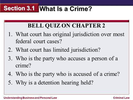 BELL QUIZ ON CHAPTER 2 What court has original jurisdiction over most federal court cases? What court has limited jurisdiction? Who is the party who accuses.