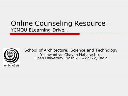 <strong>Online</strong> Counseling Resource YCMOU ELearning Drive… School of Architecture, Science and Technology Yashwantrao Chavan Maharashtra Open University, Nashik.