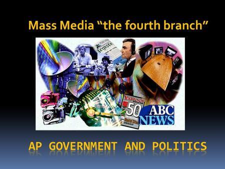 "Mass Media ""the fourth branch"". Structure of Mass Media I.""Traditional"" media. A. Newspapers: NY Times, Washington Post, Wall Street Journal. Declining."