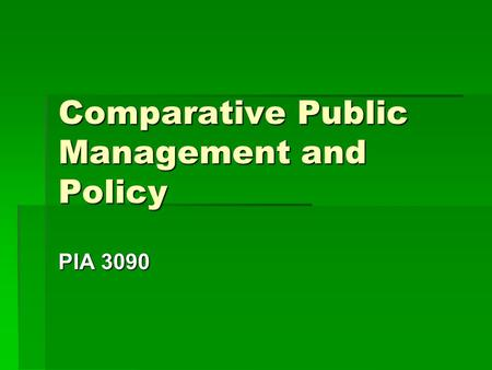 Comparative Public Management and Policy PIA 3090.