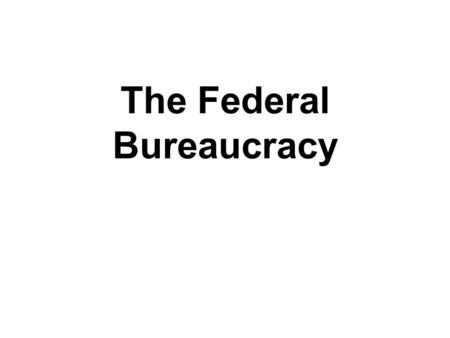 The Federal Bureaucracy. The definition of bureaucracy involves all of the following except 1.A large organization 2.Authority divided among several managers.